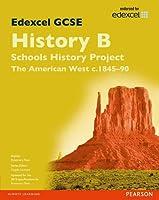 Edexcel GCSE History B Schools History Project: Unit 2B The American West c1845-90 SB 2013 (Edexcel GCSE SHP History 2013)