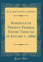 Schedule of Present Federal Excise Taxes (as of January 1, 1989) (Classic Reprint)