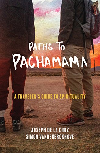 Paths to Pachamama: A Traveler's Guide to Spirituality (English Edition)