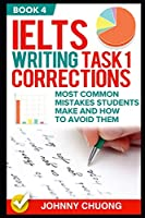 Ielts Writing Task 1 Corrections: Most Common Mistakes Students Make And How To Avoid Them (Book 4)