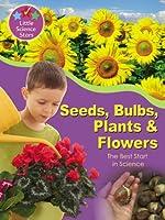 Seeds, Bulbs, Plants & Flowers: The Best Start in Science (Little Science Stars)