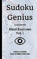 Sudoku Genius Mind Exercises Volume 1: Geneva, Florida State of Mind Collection