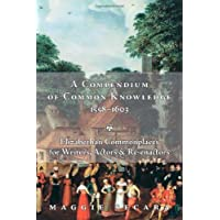 A Compendium of Common Knowledge 1558-1603: Elizabethan Commonplaces for Writers, Actors & Re-enactors