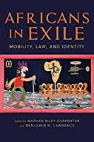 Africans in Exile: Mobility, Law, and Identity (Framing the Global)