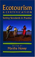 Ecotourism and Certification: Setting Standards in Practice