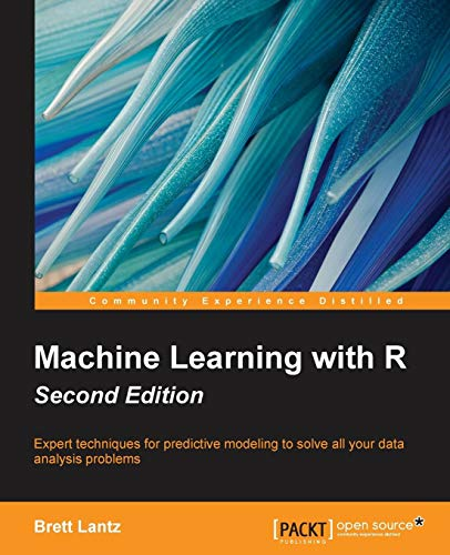 Download Machine Learning with R: Expert techniques for predictive modeling to solve all your data analysis problems, 2nd Edition 1784393908