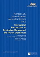 International Perspectives on Destination Management and Tourist Experiences: Insights from the International Competence Network of Tourism Research and Education (Schriftenreihe Des Instituts Fuer Management Und Tourismus)