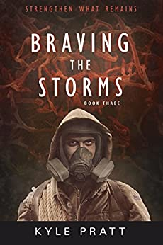 Braving The Storms (Strengthen What Remains Book 3) by [Pratt, Kyle]