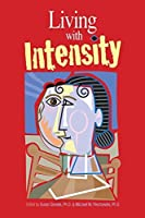 Living With Intensity: Understanding the Sensitivity, Excitability, and the Emotional Development of Gifted Children, Adolescents, and Adults by Unknown(2008-11-01)