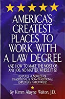 America's Greatest Places to Work With a Law Degree: And How to Make the Most of Any Job, No Matter Where It Is (Career Guides)