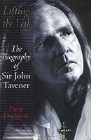 Lifting The Veil: The biography of Sir John Tavener