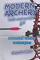 modern archery: advanced tuning techniques 2.0