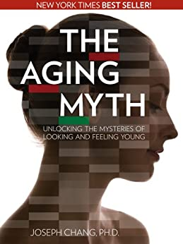 [Chang, Joseph]のThe Aging Myth: Unlocking the Mysteries of Looking and Feeling Young (English Edition)