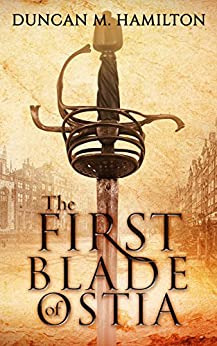 [Hamilton, Duncan M.]のThe First Blade of Ostia (English Edition)
