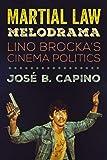 Martial Law Melodrama: Lino Brocka's Cinema Politics