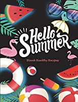 """Hello Summer: Blank Healthy Recipes: Recipe Journal, Blank Cookbooks to Write in Large Print 8.5"""" X 11"""" Recipe Keeper, Family Recipe, Empty Fill in Cookbook, Gifts for Chefs, Foodies, Cooking"""
