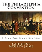 The Philadelphia Convention: A Play for Many Readers