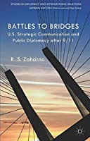 Battles to Bridges: US Strategic Communication and Public Diplomacy after 9/11 (Studies in Diplomacy and International Relations)