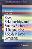 Risks, Relationships and Success Factors in IT Outsourcing: A Study in Large Companies (SpringerBriefs in Information Systems)