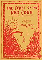 The Feast of the Red Corn: An American Indian Operetta for Ladies in Two Acts
