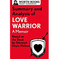 Summary and Analysis of Love Warrior: A Memoir: Based on the Book by Glennon Doyle Melton (Smart Summaries) (English Edition)