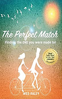 The Perfect Match: Finding the ONE you were made for by [Raley, Wes]
