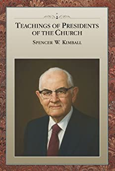 Teachings of Presidents of the Church: Spencer W. Kimball by [The Church of Jesus Christ of Latter-day Saints]