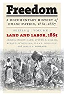 Freedom: A Documentary History of Emancipation 1861-1867; Land and Labor 1865