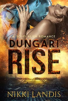Dungari Rise: A Sci-Fi Erotic Romance & Post-Apocalyptic Story of Survival (Alien Alphas of Pilathna Book 1) by [Landis, Nikki]