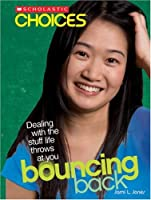 Bouncing Back: Dealing with the Stuff Life Throws at You (Scholastic Choices)