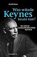 Was wuerde Keynes heute tun?: Wie wir zu globalem Wohlstand kommen