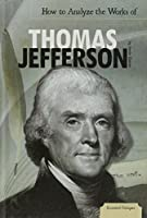 How to Analyze the Works of Thomas Jefferson (Essential Critiques)