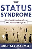 Marmot The Status Syndrome: How Social Standing Affects Our Health and Longevity