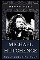 Michael Hutchence Adult Coloring Book: Legendary INXS Singer and Brit Awards Winner Inspired Coloring Book for Adults (Michael Hutchence Books)