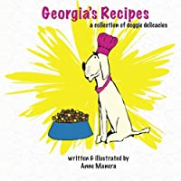 Georgia's Recipes: A collection of doggie delicacies