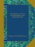 Das Radium und die Erscheinungen der Radioaktivitaet