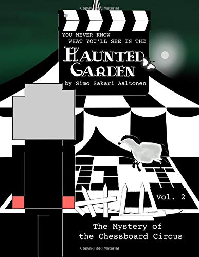 You Never Know What You'll See in the Haunted Garden, Vol. 2: The Mystery of the Chessboard Circus