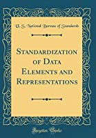 Standardization of Data Elements and Representations (Classic Reprint)