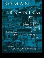 Roman Urbanism: Beyond The Consumer City