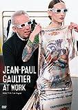 JEAN-PAUL GAULTIER AT WORK[DVD]