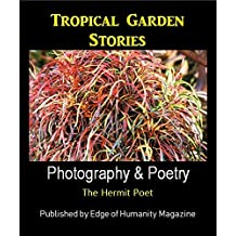 Tropical Garden Stories: Photography & Poetry (Edge of Humanity Magazine eBook Series)