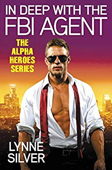 In Deep with the FBI Agent (Alpha Heroes) by [Silver, Lynne]