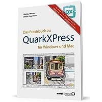 Das Praxisbuch zu QuarkXPress 2017: fuer Windows & Mac - mit Anleitung zum eBook-Publishung