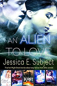 An Alien to Love: Five Hot 1Night Stand Stories by [Subject, Jessica E.]