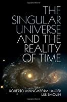 The Singular Universe and the Reality of Time: A Proposal in Natural Philosophy by Roberto Mangabeira Unger Lee Smolin(2014-12-08)