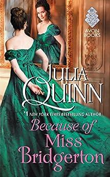 Because of Miss Bridgerton: A Bridgertons Prequel (Rokesbys Series Book 1) by [Quinn, Julia]