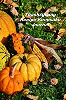 Thanksgiving Recipe Keepsake Journal: A Personal Size Notebook for Keeping and Sharing Recipes