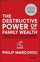 The Destructive Power of Family Wealth: A Guide to Succession Planning, Asset Protection, Taxation and Wealth Management (The Wiley Finance Series)