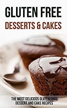Gluten Free Desserts & Cakes: The Most Delicious Gluten Free Dessert and Cake Recipes by [Garcia, Anne]