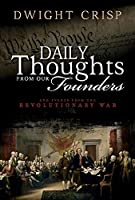 Daily Thoughts from Our Founders: And Events from the Revolutionary War